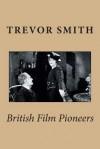 British Film Pioneers - Trevor Smith