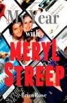 My Year With Meryl Streep: 52 Films in 52 Weeks - Brian Rowe