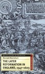 The Later Reformation in England, 1547-1603, Second Edition (British History in Perspective) - Diarmaid MacCulloch