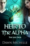 Heir to the Alpha (The Lost Pack Book 7) - Dawn Michelle