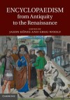 Encyclopaedism from Antiquity to the Renaissance - Jason Konig, Greg Woolf