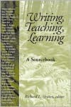 Writing, Teaching, Learning: A Sourcebook - Emeritus, Richard L. Graves, Emeritus, Richa Graves Richard L., Richard L. Graves