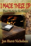 I Made These Up (short stories for the fireside) - Jan Hurst-Nicholson