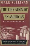 The Education of an American: An Autobiography - Mark Sullivan