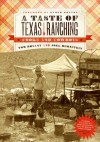 A Taste of Texas Ranching: Cooks and Cowboys - Tom Bryant, Joel Bernstein, Elmer Kelton