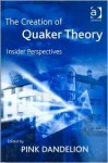 The Creation of Quaker Theory: Insider Perspectives - Pink Dandelion