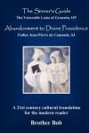 The Sinner's Guide and Abandonment to Divine Providence - Louis of Granada, Jean-Pierre de Caussade, Brother Bob