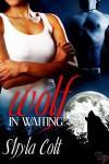 Wolf in Waiting - Shyla Colt