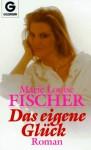 Das eigene Glück - Marie Louise Fischer