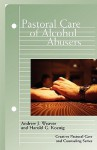 Pastoral Care of Alcohol Abusers - Andrew J. Weaver, Harold G. Koenig