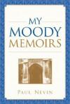 My Moody Memoirs - Paul Nevin