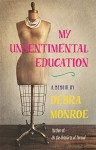 My Unsentimental Education (Crux: The Georgia Series in Literary Nonfiction) (Crux: The Georgia Series in Literary Nonfiction Ser.) - Debra Monroe, John Griswold