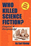 Who Killed Science Fiction?: Compleat & Unexpurgated - Earl Kemp
