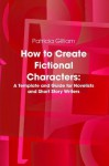How to Create Fictional Characters (The Novel Workshop) - Patricia Gilliam