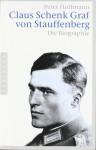 Claus Schenk Graf von Stauffenberg. Die Biographie - Peter Hoffmann