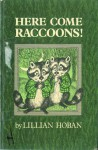 Here Come Raccoons! - Lillian Hoban
