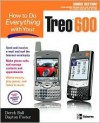 How to Do Everything with Your Treo 600 - Derek Ball, Dayton Foster