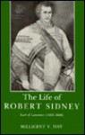 The Life of Robert Sidney, Earl of Leicester (1563-1626) - Millicent V. Hay