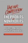 Unfair Competition: The Profits of Nonprofits - James T. Bennett