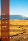 The Path Is the Goal: A Basic Handbook of Buddhist Meditation - Chogyam Trungpa
