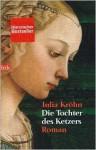Die Tochter Des Ketzers - Julia Kröhn