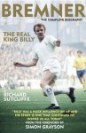 Bremner: The Real King Billy - Richard Sutcliffe