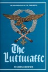 Air Organizations of the Third Reich: The Luft-Waffe - Roger James Bender
