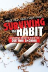 Surviving the Habit: A Nicotine Addict's Guide to Quitting Smoking - Janice Riley