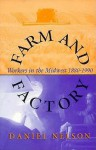 Farm and Factory: Workers in the Midwest 1880�1990 - Daniel Nelson