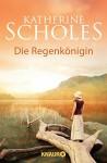 Die Regenkönigin: Roman (KNAUR eRIGINALS) - Katherine Scholes, Margarethe van Pèe