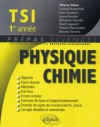 Physique chimie TSI 1 - Thierry Finot, Camille Bonomelli, Elsa Choubert, Laura Daudier, Collectif