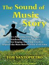 The Sound of Music Story: How a Beguiling Young Novice, a Handsome Austrian Captain, and Ten Singing Von Trapp Children Inspired the Most Beloved Film of All Time - Tom Santopietro, Eric Michael Summerer