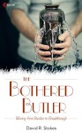 THE BOTHERED BUTLER: Moving from Burden to Breakthrough - David R. Stokes