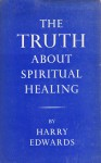 Truth about Spiritual Healing - Harry Edwards