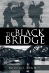 THE BLACK BRIDGE :One man's war with himself - Michael Tanner