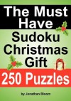The Must Have Sudoku Christmas Gift: The ideal holiday gift or stocking filler for the Sudoku enthusiast. - Jonathan Bloom