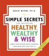 The Simple Secrets for Becoming Healthy, Wealthy, and Wise (100 Simple Secrets) - David Niven