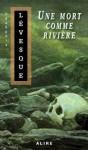 Une mort comme rivière - François Lévesque