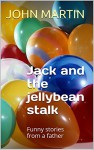 Jack and the jellybean stalk: Funny stories from a father - John Martin