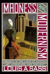 Madness and Modernism: Insanity in the Light of Modern Art, Literature, and Thought - Louis A. Sass