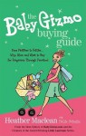 The Baby Gizmo Buying Guide: From Pacifiers to Potties . . . Why, When, and What to Buy for Pregnancy Through Preschool - Heather Maclean