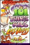 101 Things for Kids in Las Vegas: A Complete Family Guide - Carol Anne Stout