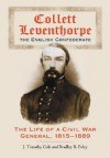 Collett Leventhorpe, the English Confederate: The Life of a Civil War General, 1815-1889 - J. Timothy Cole