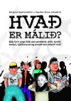 Hvað er málið? - Berglind Sigmarsdóttir, Sigríður Birna Valsdóttir, Þórarinn Leifsson