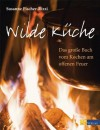 Wilde Küche: Das grosse Buch vom Kochen am offenen Feuer (German Edition) - Susanne Fischer-Rizzi
