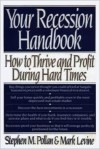 Your Recession Handbook: How to Thrive and Profit in Hard Times - Stephen M. Pollan, Mark Levine