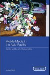 Mobile Media In The Asia Pacific: Gender And The Art Of Being Mobile - Larissa Hjorth