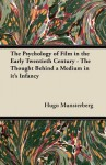 The Psychology of Film in the Early Twentieth Century - The Thought Behind a Medium in It's Infancy - Hugo Munsterberg
