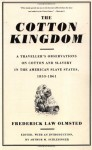 The Cotton Kingdom: A Traveller's Observations On Cotton And Slavery In The American Slave States, 1853-1861 - Frederick Law Olmsted, Arthur M. Schlesinger, Arthur M. Schlesinger