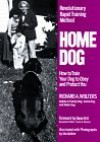 Home Dog: How to Train Your Dog to obey and Protect You - Richard A. Wolters, Gene Hill